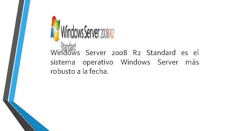 Windows Server 2008 R 2 Standard es el sistema operativo Windows Server más