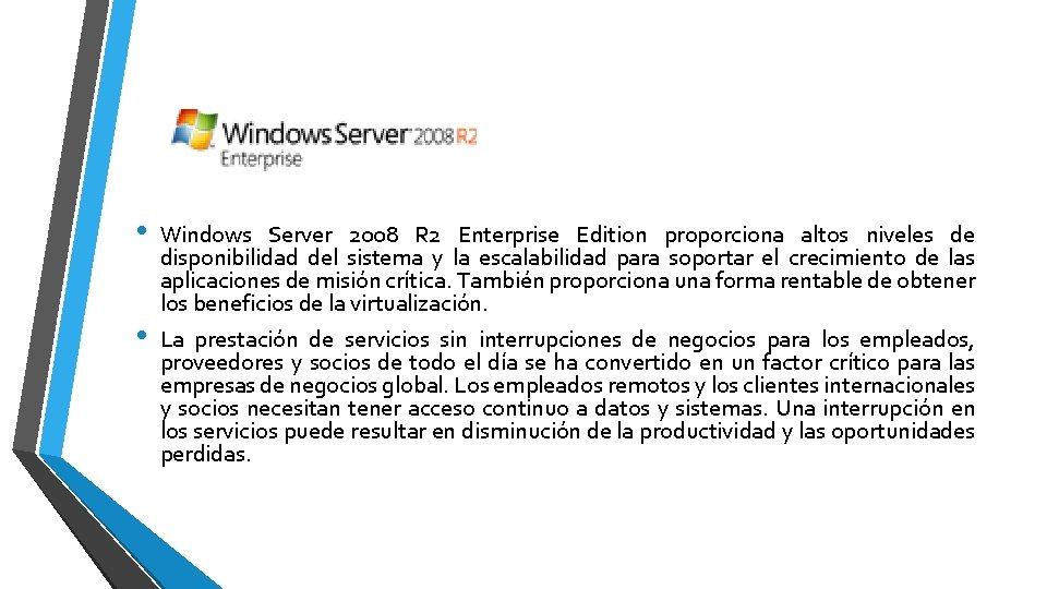 • • Windows Server 2008 R 2 Enterprise Edition proporciona altos niveles de
