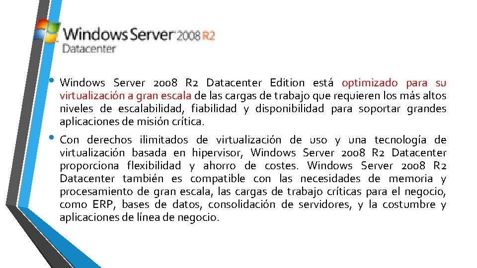 • Windows Server 2008 R 2 Datacenter Edition está optimizado para su virtualización