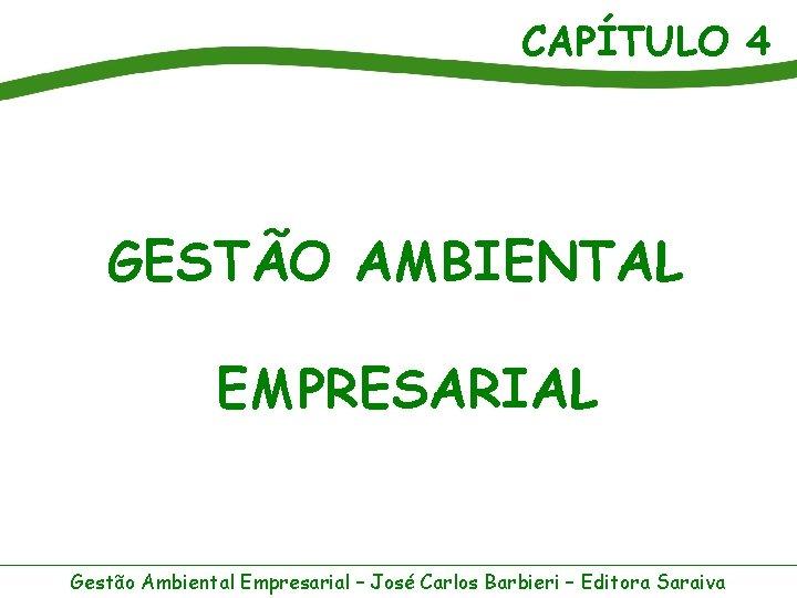 CAPÍTULO 4 GESTÃO AMBIENTAL EMPRESARIAL Gestão Ambiental Empresarial – José Carlos Barbieri – Editora