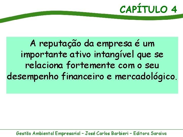 CAPÍTULO 4 A reputação da empresa é um importante ativo intangível que se relaciona