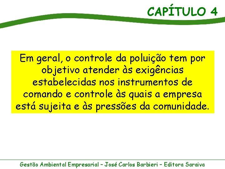 CAPÍTULO 4 Em geral, o controle da poluição tem por objetivo atender às exigências