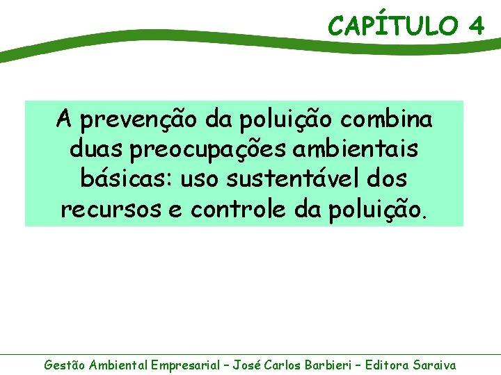 CAPÍTULO 4 A prevenção da poluição combina duas preocupações ambientais básicas: uso sustentável dos