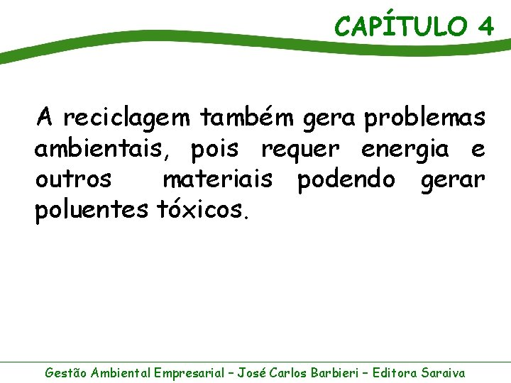 CAPÍTULO 4 A reciclagem também gera problemas ambientais, pois requer energia e outros materiais