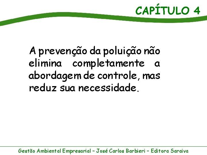 CAPÍTULO 4 A prevenção da poluição não elimina completamente a abordagem de controle, mas