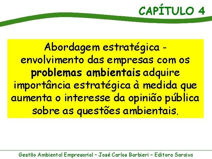 CAPÍTULO 4 Abordagem estratégica envolvimento das empresas com os problemas ambientais adquire importância estratégica