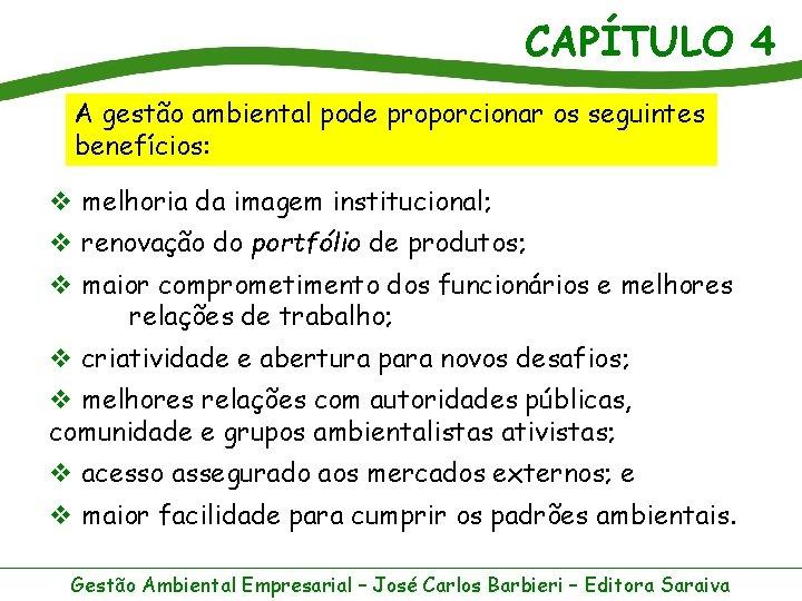 CAPÍTULO 4 A gestão ambiental pode proporcionar os seguintes benefícios: v melhoria da imagem