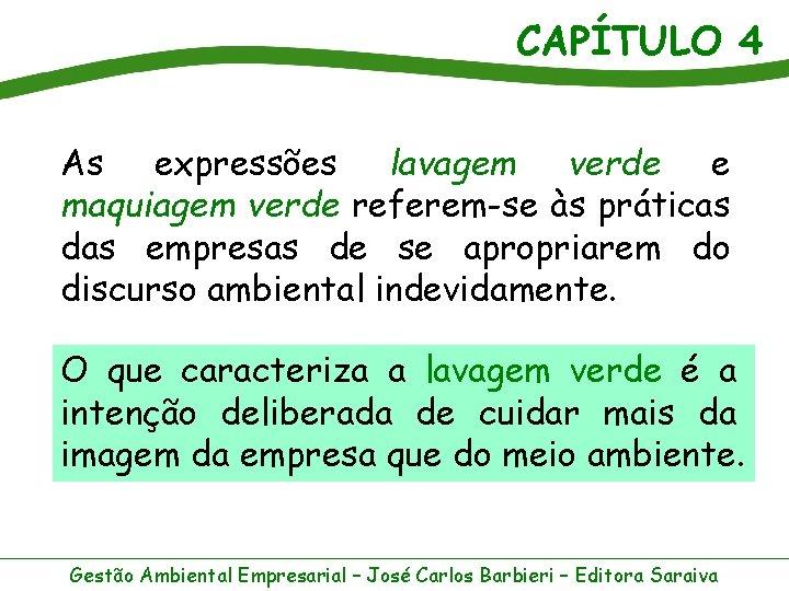 CAPÍTULO 4 As expressões lavagem verde e maquiagem verde referem-se às práticas das empresas