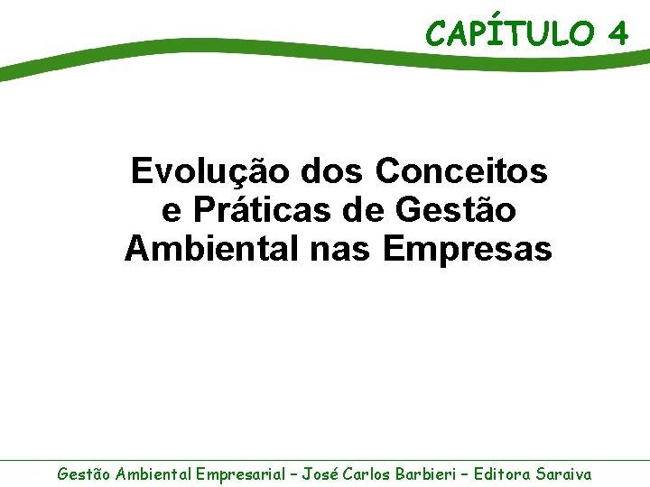 CAPÍTULO 4 Evolução dos Conceitos e Práticas de Gestão Ambiental nas Empresas Gestão Ambiental