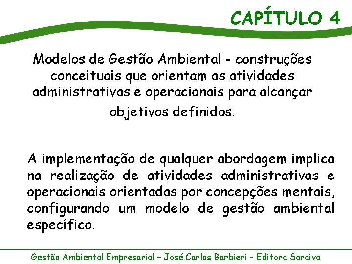 CAPÍTULO 4 Modelos de Gestão Ambiental - construções conceituais que orientam as atividades administrativas
