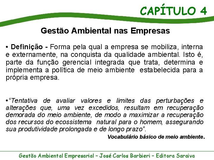 CAPÍTULO 4 Gestão Ambiental nas Empresas • Definição - Forma pela qual a empresa