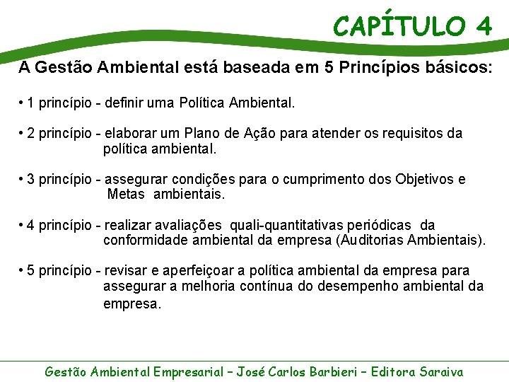 CAPÍTULO 4 A Gestão Ambiental está baseada em 5 Princípios básicos: • 1 princípio