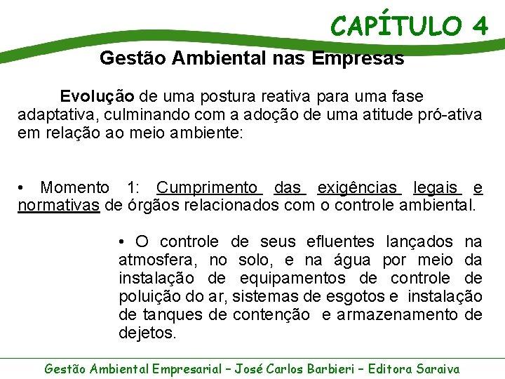 CAPÍTULO 4 Gestão Ambiental nas Empresas Evolução de uma postura reativa para uma fase