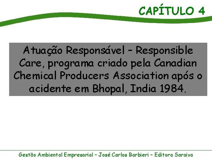 CAPÍTULO 4 Atuação Responsável – Responsible Care, programa criado pela Canadian Chemical Producers Association