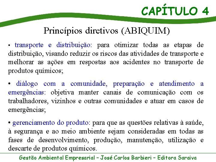 CAPÍTULO 4 Princípios diretivos (ABIQUIM) • transporte e distribuição: para otimizar todas as etapas