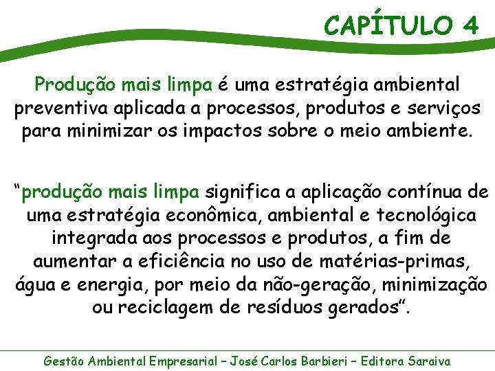 CAPÍTULO 4 Produção mais limpa é uma estratégia ambiental preventiva aplicada a processos, produtos