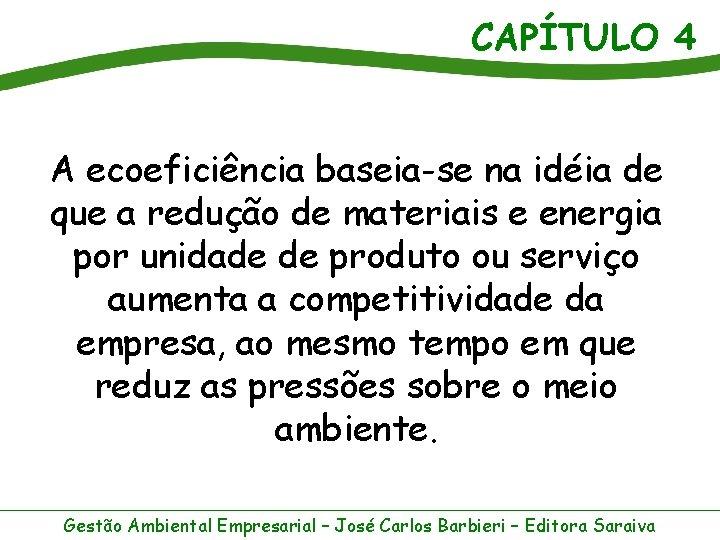 CAPÍTULO 4 A ecoeficiência baseia-se na idéia de que a redução de materiais e