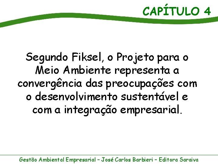 CAPÍTULO 4 Segundo Fiksel, o Projeto para o Meio Ambiente representa a convergência das
