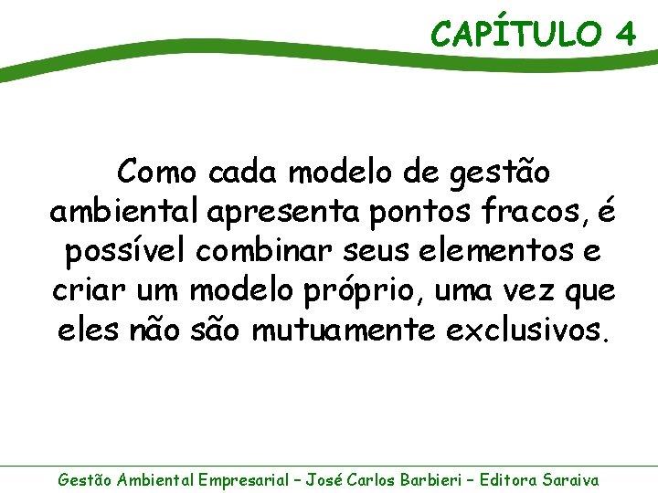 CAPÍTULO 4 Como cada modelo de gestão ambiental apresenta pontos fracos, é possível combinar