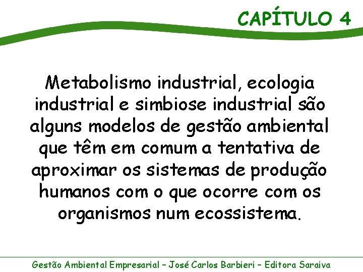 CAPÍTULO 4 Metabolismo industrial, ecologia industrial e simbiose industrial são alguns modelos de gestão