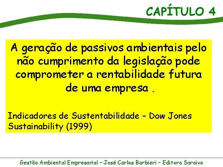 CAPÍTULO 4 A geração de passivos ambientais pelo não cumprimento da legislação pode comprometer
