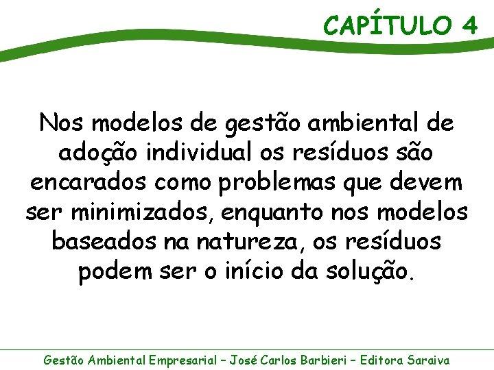CAPÍTULO 4 Nos modelos de gestão ambiental de adoção individual os resíduos são encarados