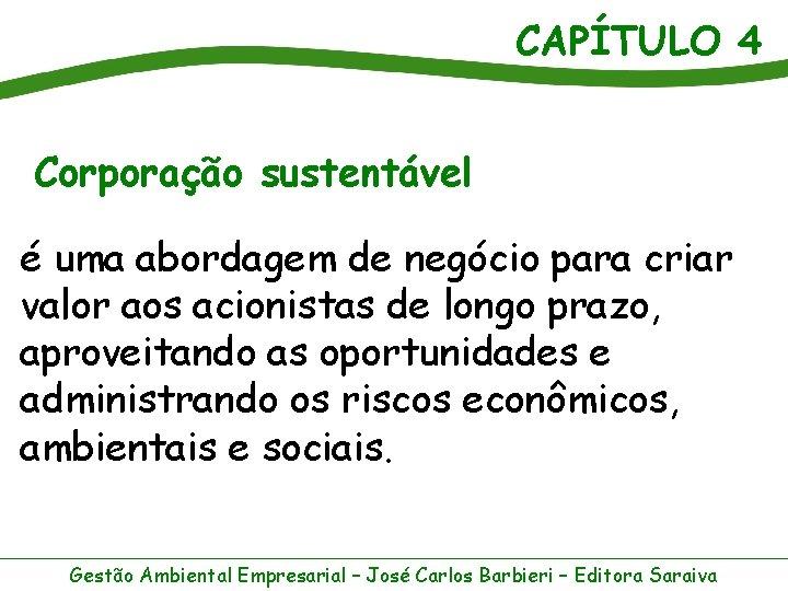 CAPÍTULO 4 Corporação sustentável é uma abordagem de negócio para criar valor aos acionistas