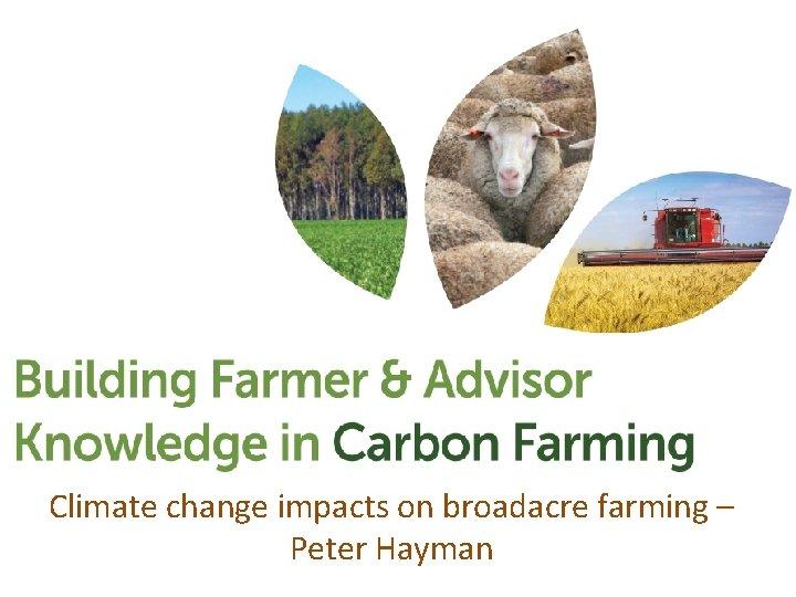 Climate change impacts on broadacre farming – Peter Hayman
