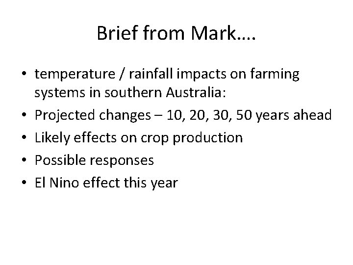 Brief from Mark…. • temperature / rainfall impacts on farming systems in southern Australia: