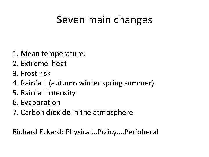 Seven main changes 1. Mean temperature: 2. Extreme heat 3. Frost risk 4. Rainfall
