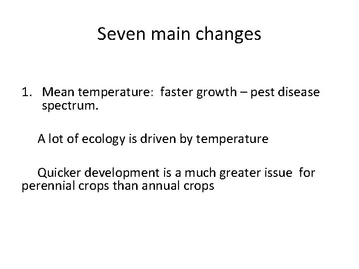 Seven main changes 1. Mean temperature: faster growth – pest disease spectrum. A lot