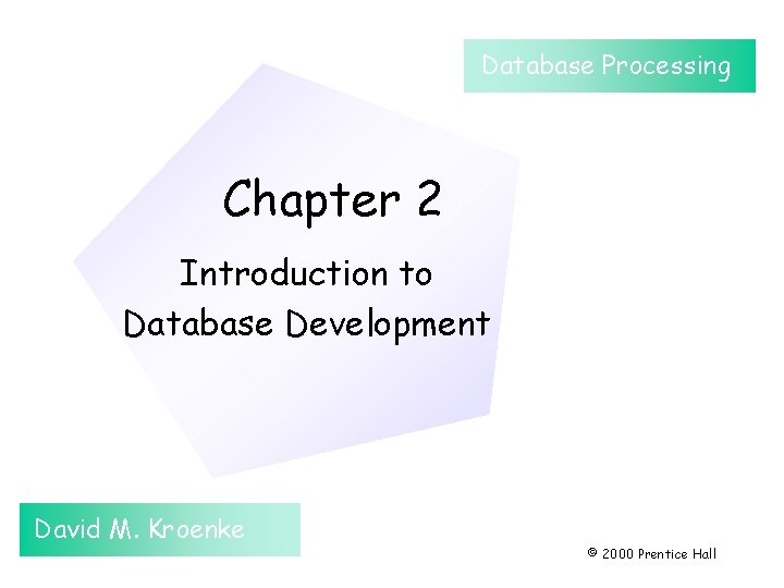Database Processing Chapter 2 Introduction to Database Development David M. Kroenke © 2000 Prentice