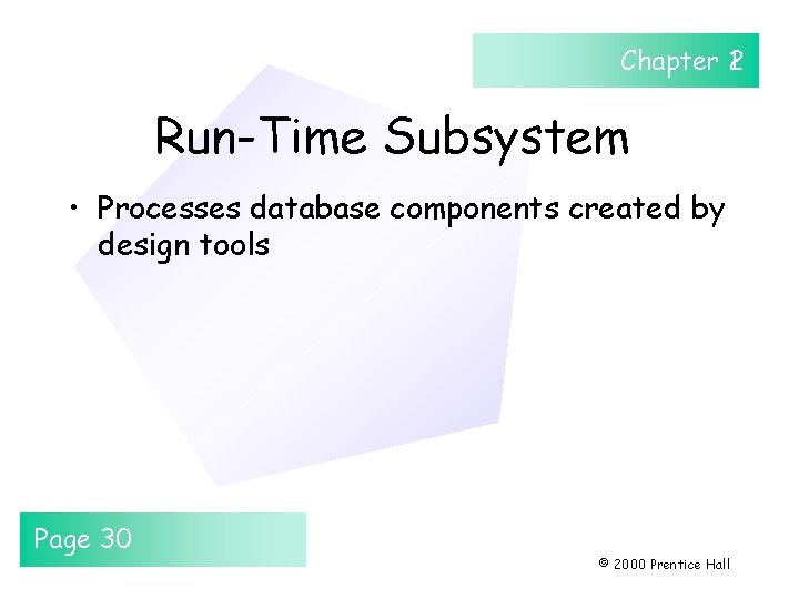 Chapter 12 Run-Time Subsystem • Processes database components created by design tools Page 30