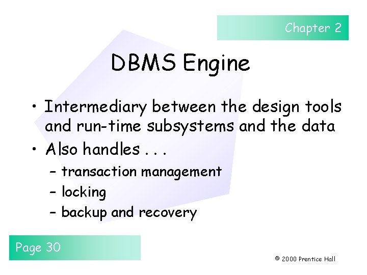 Chapter 2 DBMS Engine • Intermediary between the design tools and run-time subsystems and