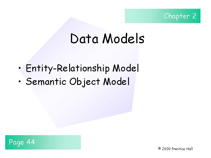 Chapter 2 Data Models • Entity-Relationship Model • Semantic Object Model Page 44 ©
