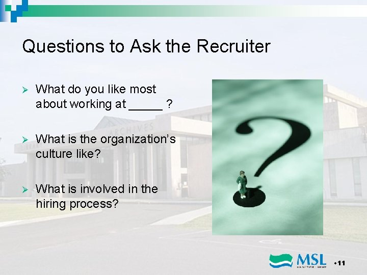 Questions to Ask the Recruiter Ø What do you like most about working at