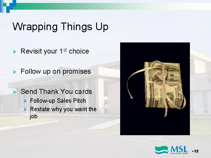 Wrapping Things Up Ø Revisit your 1 st choice Ø Follow up on promises