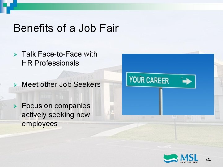 Benefits of a Job Fair Ø Talk Face-to-Face with HR Professionals Ø Meet other