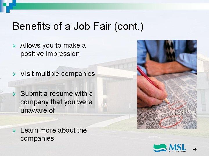 Benefits of a Job Fair (cont. ) Ø Allows you to make a positive