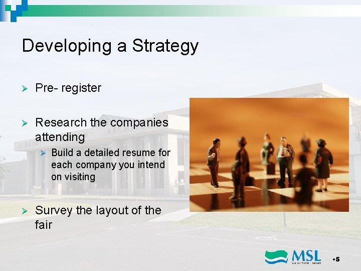 Developing a Strategy Ø Pre- register Ø Research the companies attending Ø Ø Build