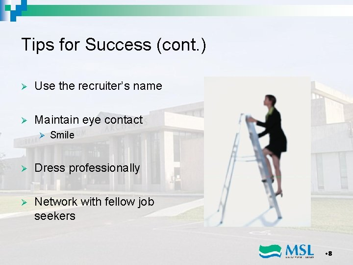 Tips for Success (cont. ) Ø Use the recruiter's name Ø Maintain eye contact