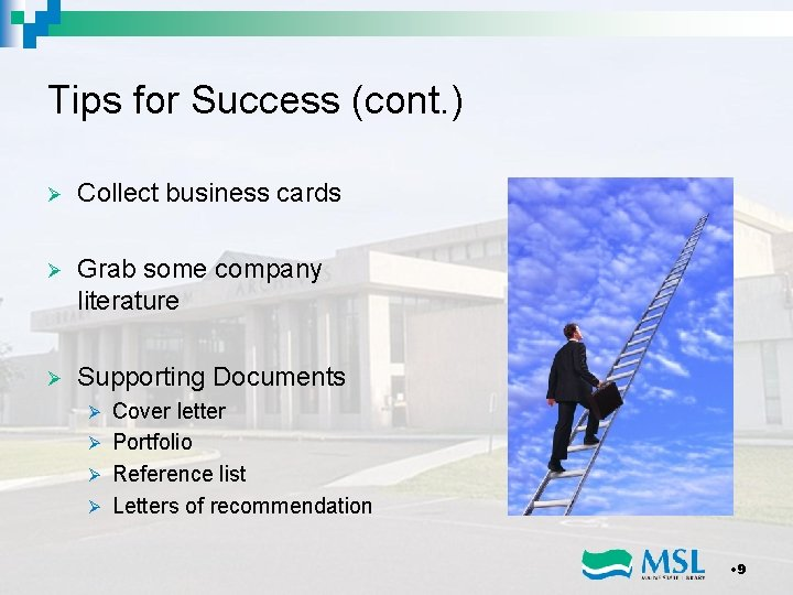 Tips for Success (cont. ) Ø Collect business cards Ø Grab some company literature