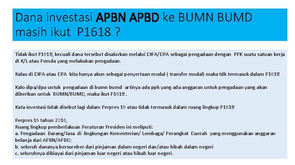 Dana investasi APBN APBD ke BUMN BUMD masih ikut P 1618 ? Tidak ikut