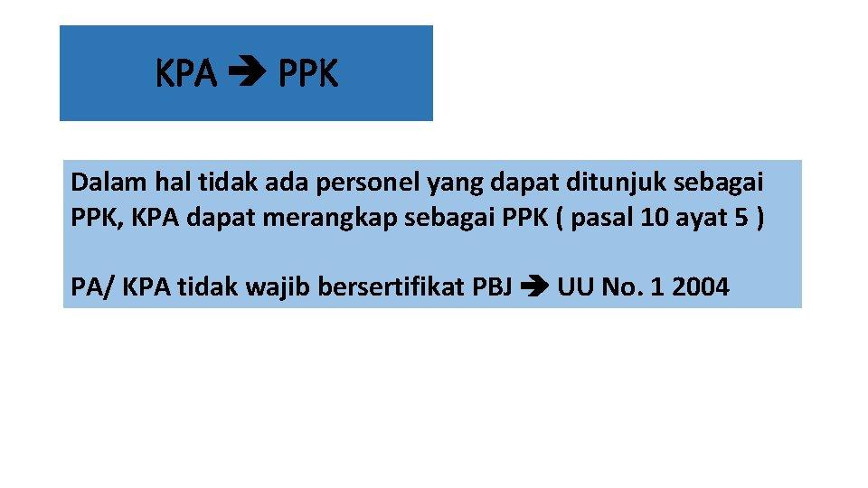 KPA PPK Dalam hal tidak ada personel yang dapat ditunjuk sebagai PPK, KPA dapat