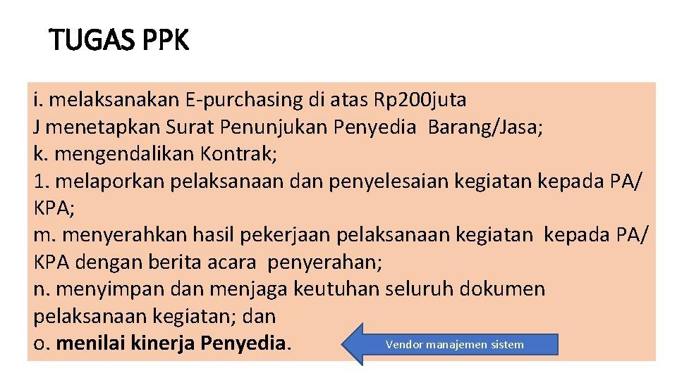 TUGAS PPK i. melaksanakan E-purchasing di atas Rp 200 juta J menetapkan Surat Penunjukan