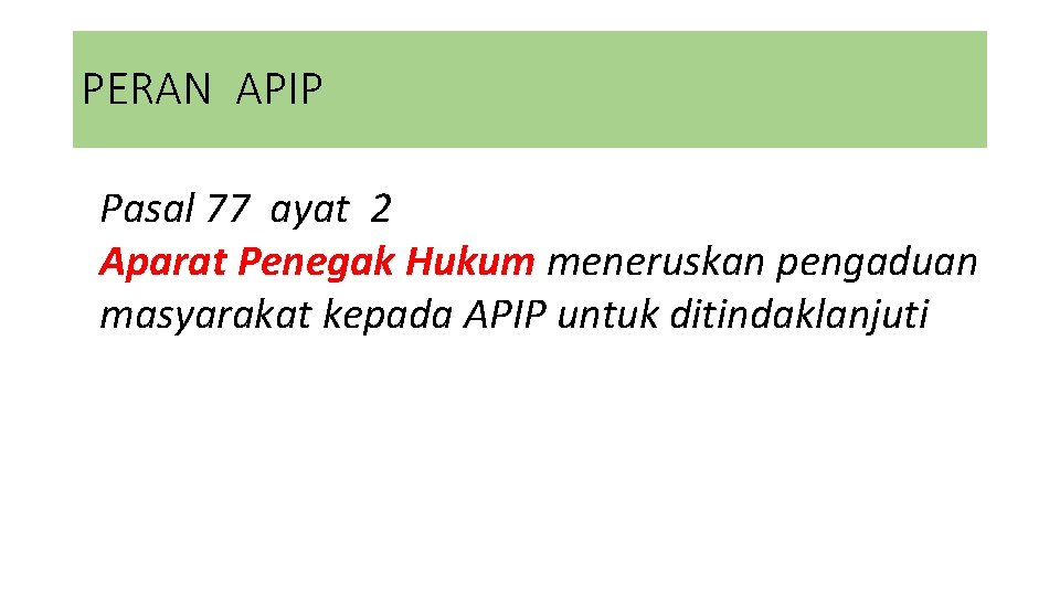 PERAN APIP Pasal 77 ayat 2 Aparat Penegak Hukum meneruskan pengaduan masyarakat kepada APIP