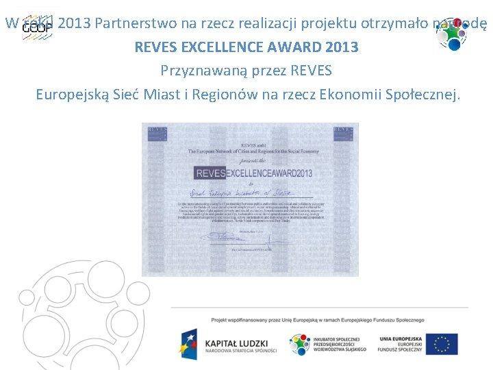 W roku 2013 Partnerstwo na rzecz realizacji projektu otrzymało nagrodę REVES EXCELLENCE AWARD 2013