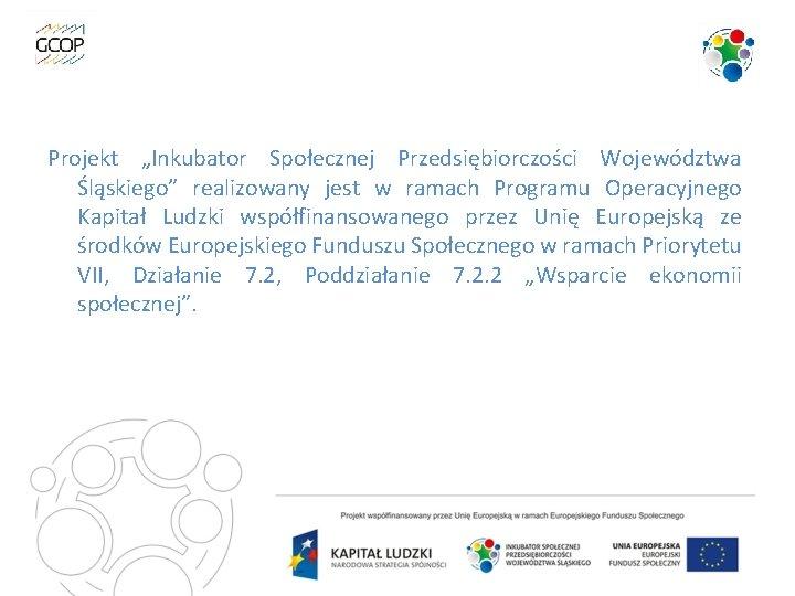 """Projekt """"Inkubator Społecznej Przedsiębiorczości Województwa Śląskiego"""" realizowany jest w ramach Programu Operacyjnego Kapitał Ludzki"""