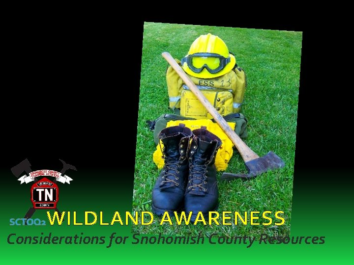 SCTOQ 2 WILDLAND AWARENESS Considerations for Snohomish County Resources