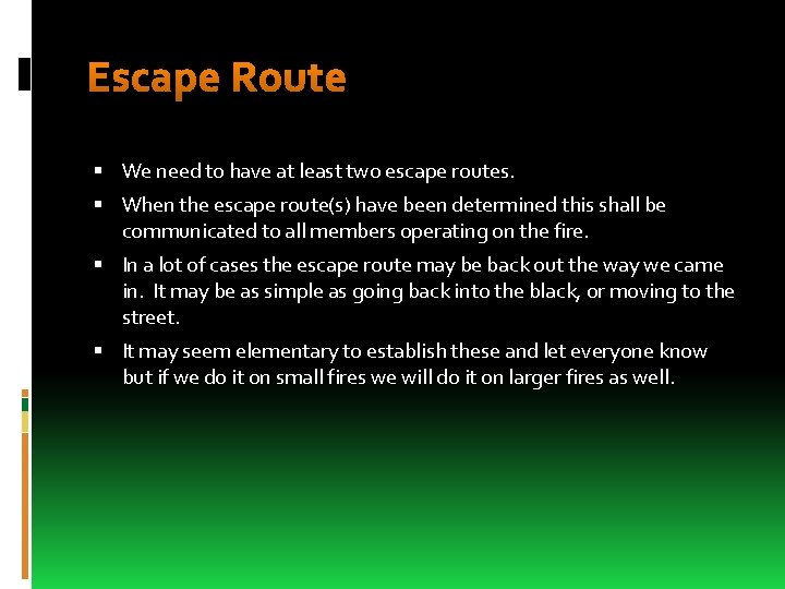 Escape Route We need to have at least two escape routes. When the escape